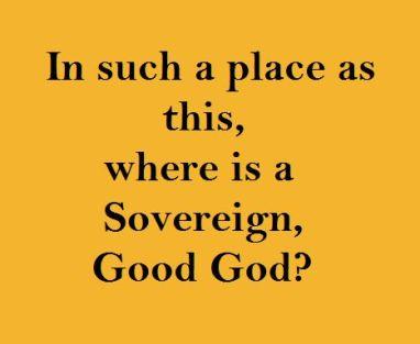 Where is a Good, Sovereign God